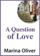 A Question of Love ebook by Marina Oliver
