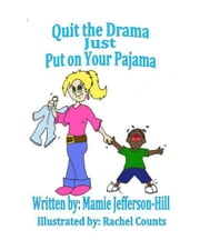 Quit the Drama Just Put on Your Pajama ebook by Mamie Jefferson-Hill