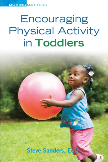 Encouraging Physical Activity in Toddlers ebook by Steve Sanders, EdD