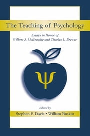 The Teaching of Psychology - Essays in Honor of Wilbert J. McKeachie and Charles L. Brewer ebook by Stephen F. Davis, William Buskist