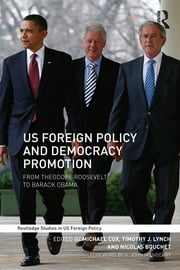 US Foreign Policy and Democracy Promotion - From Theodore Roosevelt to Barack Obama ebook by Michael Cox,Timothy J. Lynch,Nicolas Bouchet
