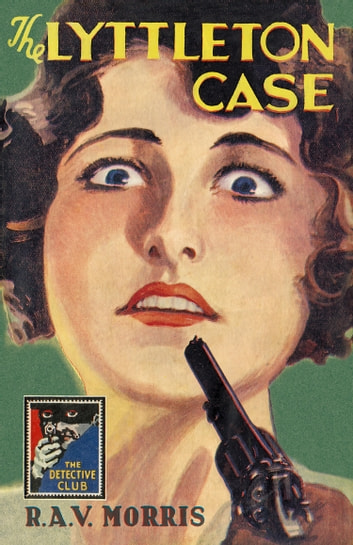 The Lyttleton Case (Detective Club Crime Classics) ebook by R. A. V. Morris