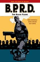 B.P.R.D. Volume 5: The Black Flame ebook by Mike Mignola