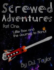 Screwed Adventures Part One: Little Box and the Journey to Planut ebook by D.J. Taylor