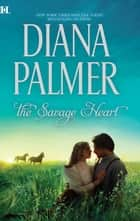 The Savage Heart ebook by Diana Palmer