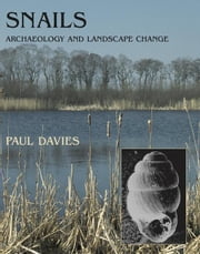 Snails: Archaeology and Landscape Change ebook by Kobo.Web.Store.Products.Fields.ContributorFieldViewModel