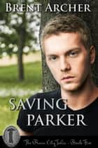 Saving Parker ebook by Brent Archer