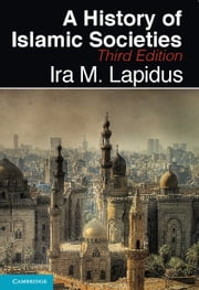 A History of Islamic Societies ebook by Ira M. Lapidus