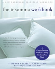 The Insomnia Workbook - A Comprehensive Guide to Getting the Sleep You Need ebook by Stephanie Silberman, PhD, DABSM,Charles Morin, PhD