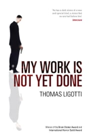 My Work Is Not Yet Done ebook by Thomas Ligotti