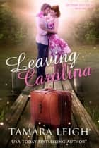 Leaving Carolina ebook by Tamara Leigh