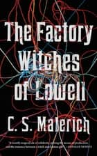 The Factory Witches of Lowell eBook by C. S. Malerich
