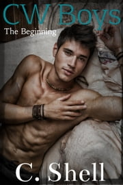 CW Boys: The Beginning ebook by C. Shell