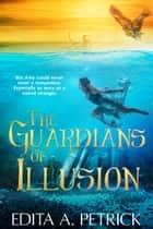 The Guardians of Illusion ebook by Edita A. Petrick