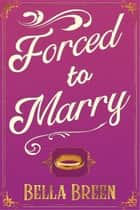 Forced to Marry ebook by Bella Breen