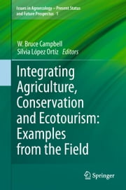 Integrating Agriculture, Conservation and Ecotourism: Examples from the Field ebook by W. Bruce Campbell,Silvia López Ortíz