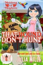 That Hound Don't Hunt: Magic and Mayhem Universe - Maidens of Mayhem, #1 ebook by Julia Mills
