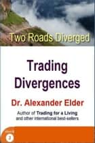 Two Roads Diverged: Trading Divergences ebook by Dr Alexander Elder