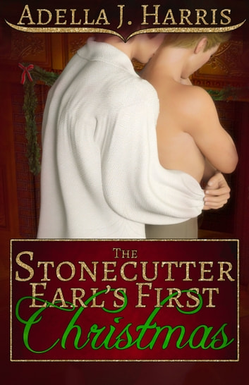 The Stonecutter Earl's First Christmas ebook by Adella J Harris