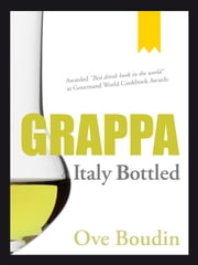 Grappa: Italy Bottled ebook by Ove Boudin,Megan Lynch