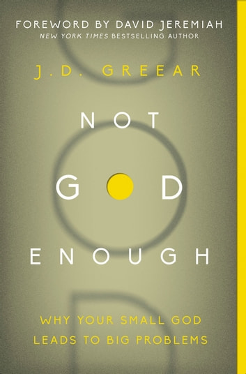 Not God Enough - Why Your Small God Leads to Big Problems ebook by J.D. Greear