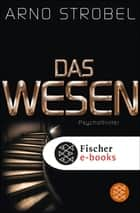 Das Wesen - Psychothriller ebook by Arno Strobel
