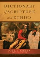 Dictionary of Scripture and Ethics ebook by Joel B. Green
