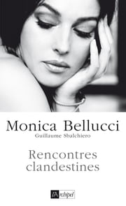 Rencontres clandestines ebook by Monica Bellucci