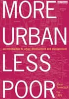 More Urban Less Poor - An Introduction to Urban Development and Management ebook by Goran Tannerfeldt, Per Ljung