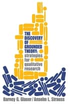 Discovery of Grounded Theory - Strategies for Qualitative Research ebook by Barney G Glaser, Anselm L Strauss