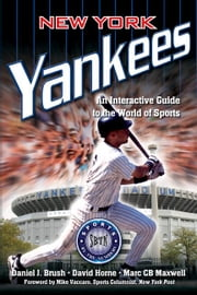 New York Yankees - An Interactive Guide to the World of Sports ebook by Daniel Brush,David Horne,Marc Maxwell
