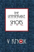 The Unthinkable Shoes ebook by V Knox