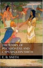 The Story of Pocahontas and Captain John Smith eBook by E. Boyd Smith