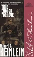 Time Enough for Love ebook by Robert A. Heinlein