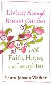 Living through Breast Cancer with Faith, Hope, and Laughter ebook by Laura Jensen Walker