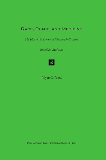 Race, Place, and Medicine - The Idea of the Tropics in Nineteenth-Century Brazil ebook by Julyan G. Peard