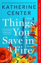 Things You Save in a Fire - A Novel ebooks by Katherine Center