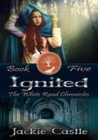 Ignited - The White Road Chronicles, #5 ebook by Jackie Castle