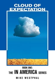 Cloud of Expectation - Book One: the in America Series ebook by Mike Westphal