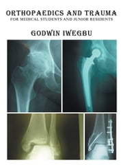 Orthopaedics and Trauma for Medical Students and Junior Residents ebook by Godwin Iwegbu
