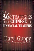The 36 Strategies of the Chinese for Financial Traders ebook by Daryl Guppy
