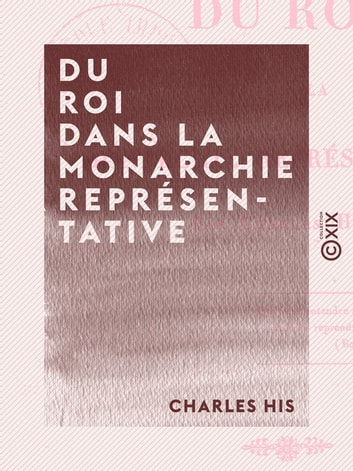 Du roi dans la monarchie représentative ebook by Charles His