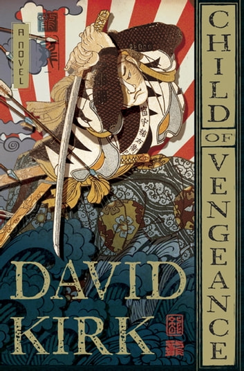 Child of Vengeance - A Novel ebook by David Kirk