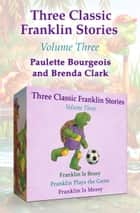 Three Classic Franklin Stories Volume Three - Franklin Is Bossy, Franklin Plays the Game, and Franklin Is Messy ebook by Brenda Clark, Paulette Bourgeois