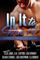 In It to Win It ebook by Ella Jade, A.K. Layton, Lisa Knight,...