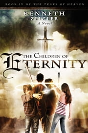The Children of Eternity: A Novel ebook by Kenneth Zeigler