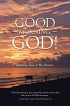 GOOD MORNING, GOD! ebook by Ginger Hurta