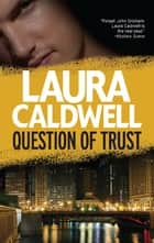 Question of Trust ebook by Laura Caldwell