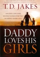 Daddy Loves His Girls ebook by T. D. Jakes