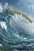 The Science of Ocean Waves - Ripples, Tsunamis, and Stormy Seas ebook by J. B. Zirker
